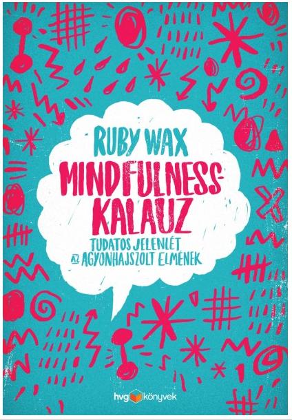 Mindfulness-kalauz: Tudatos jelenlét az agyonhajszolt elmének