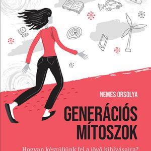 Nemes Orsolya: Generációs mítoszok Hogyan készüljünk föl a jövő kihívásaira?